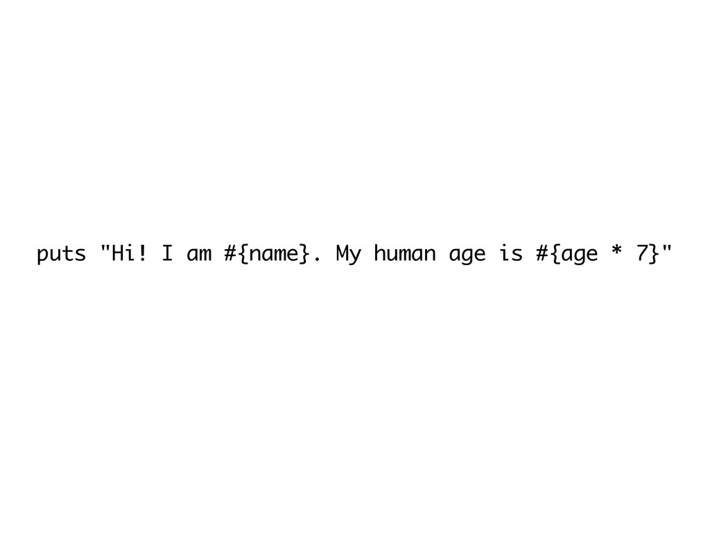 "puts ""Hi! I am #{name}. My human age is #{age *..."