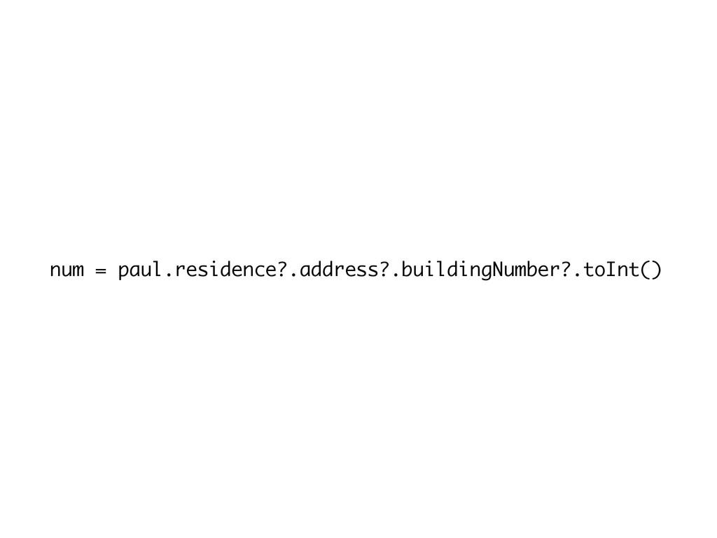 num = paul.residence?.address?.buildingNumber?....