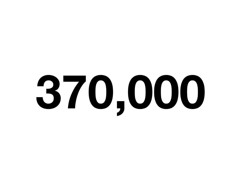 370,000