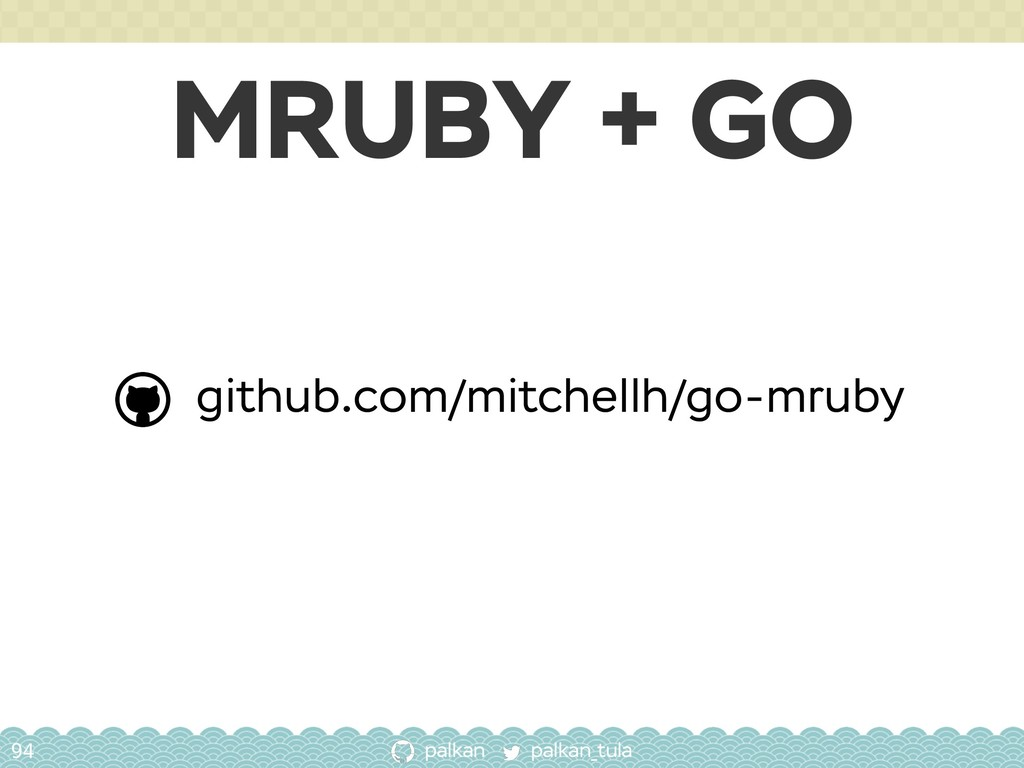palkan_tula palkan MRUBY + GO 94 github.com/mit...