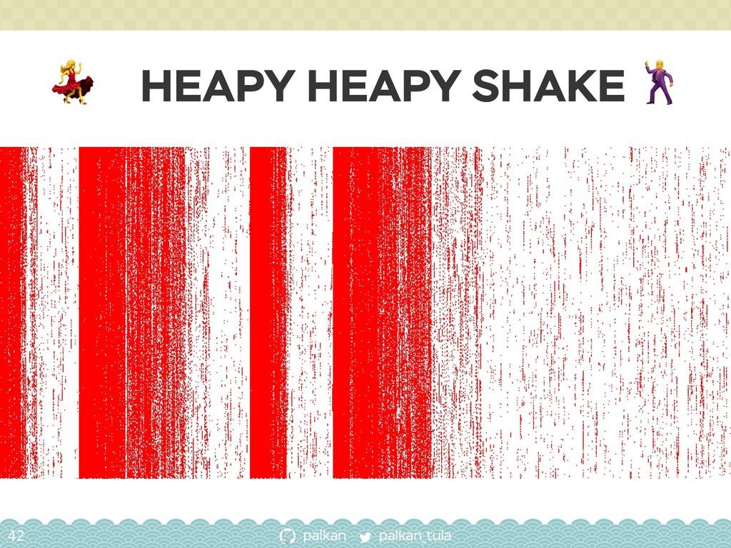 palkan_tula palkan  HEAPY HEAPY SHAKE  42