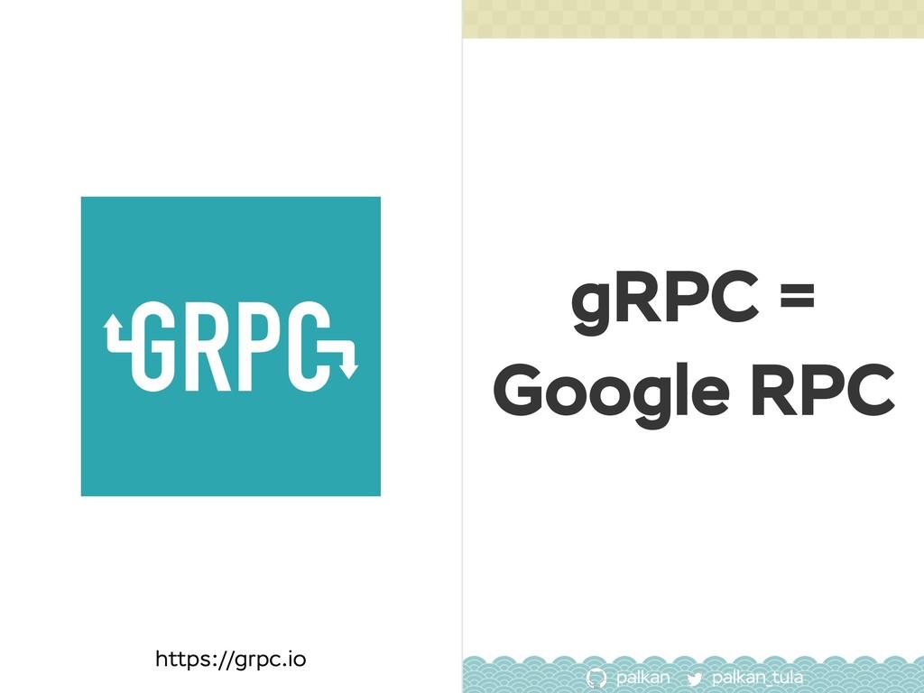 palkan_tula palkan 52 https://grpc.io gRPC = Go...