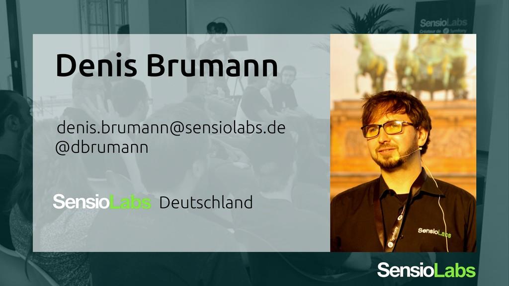 Denis Brumann denis.brumann@sensiolabs.de @dbru...