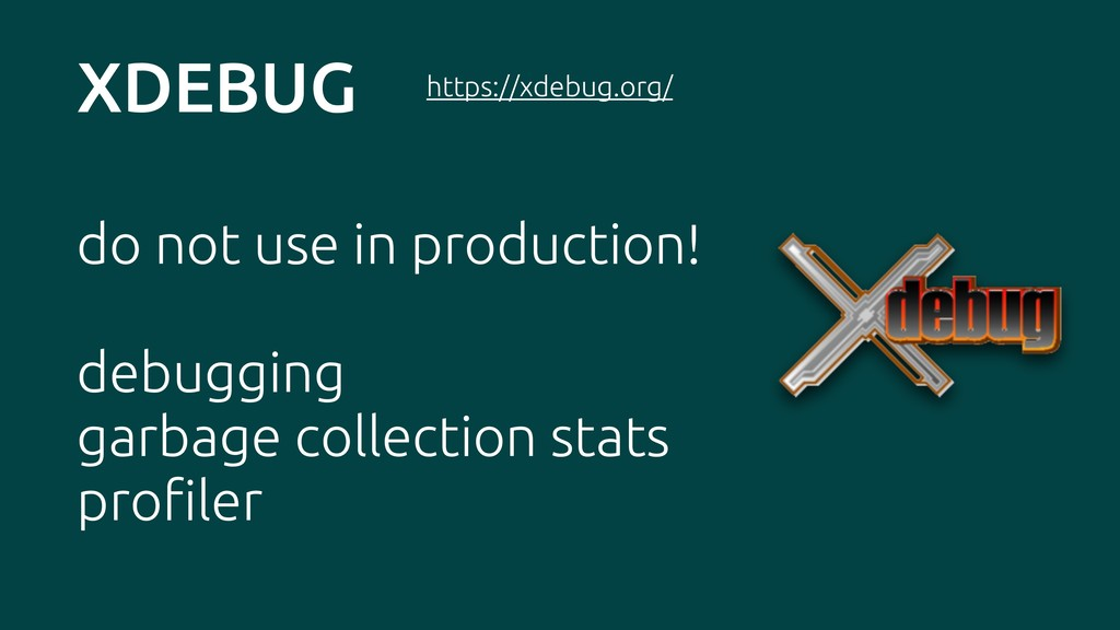 XDEBUG do not use in production! debugging garb...