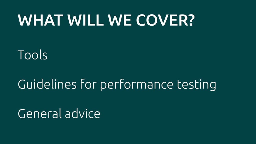 WHAT WILL WE COVER? Tools Guidelines for perfor...
