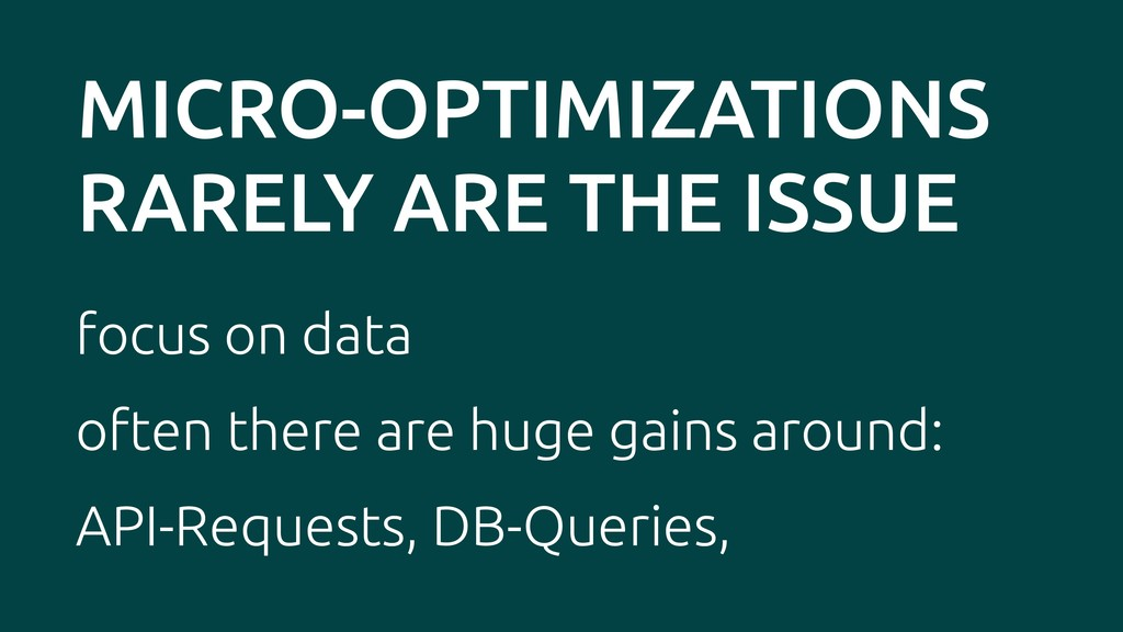 MICRO-OPTIMIZATIONS RARELY ARE THE ISSUE focus ...
