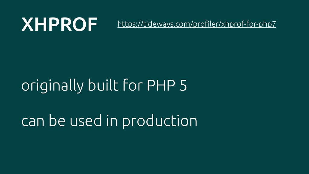 XHPROF originally built for PHP 5 can be used i...