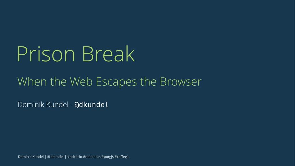 Prison Break When the Web Escapes the Browser D...