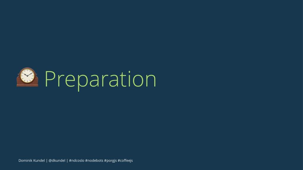 ! Preparation Dominik Kundel | @dkundel | #ndco...