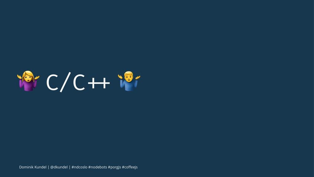 "! C/C ++ "" Dominik Kundel | @dkundel | #ndcoslo..."