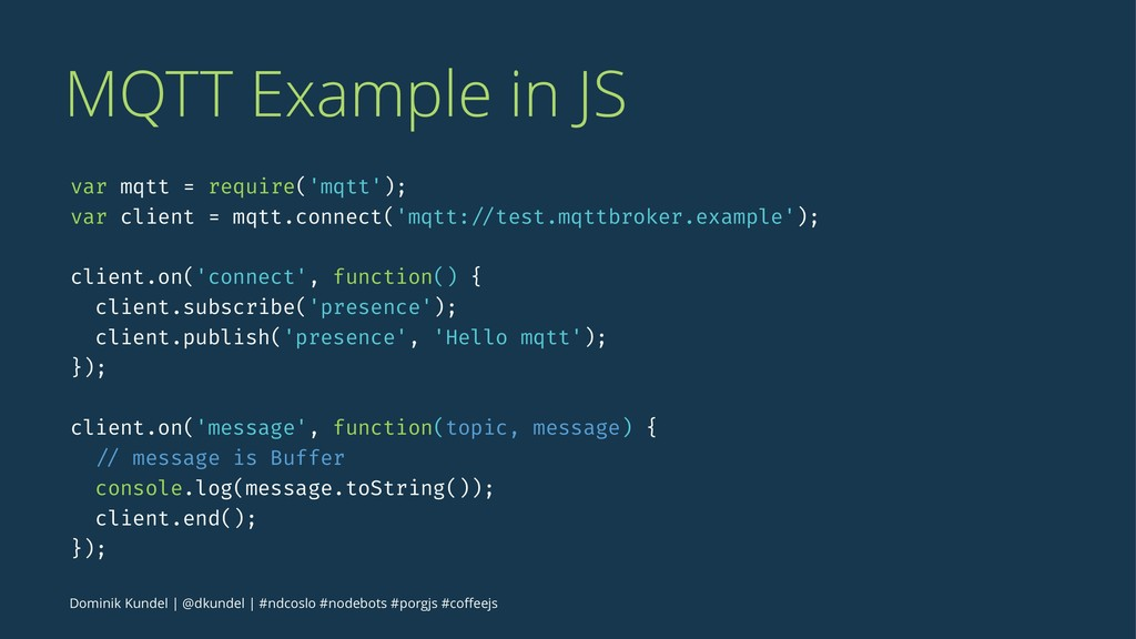 MQTT Example in JS var mqtt = require('mqtt'); ...