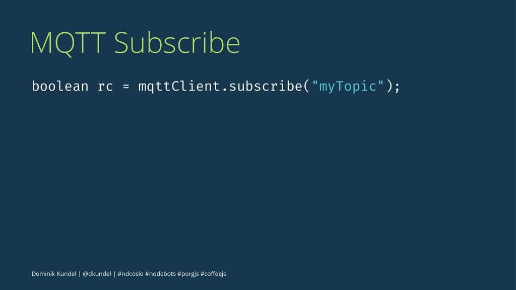 MQTT Subscribe boolean rc = mqttClient.subscrib...