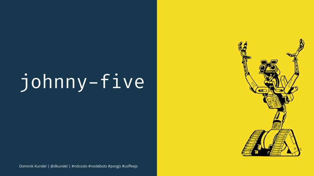 johnny-five Dominik Kundel | @dkundel | #ndcosl...
