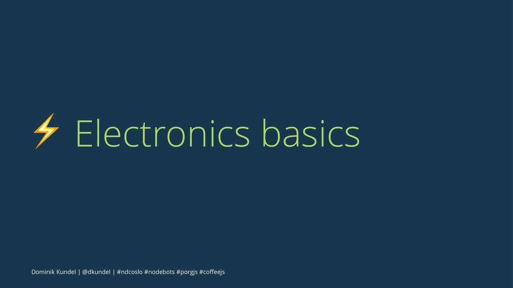 ⚡ Electronics basics Dominik Kundel | @dkundel ...