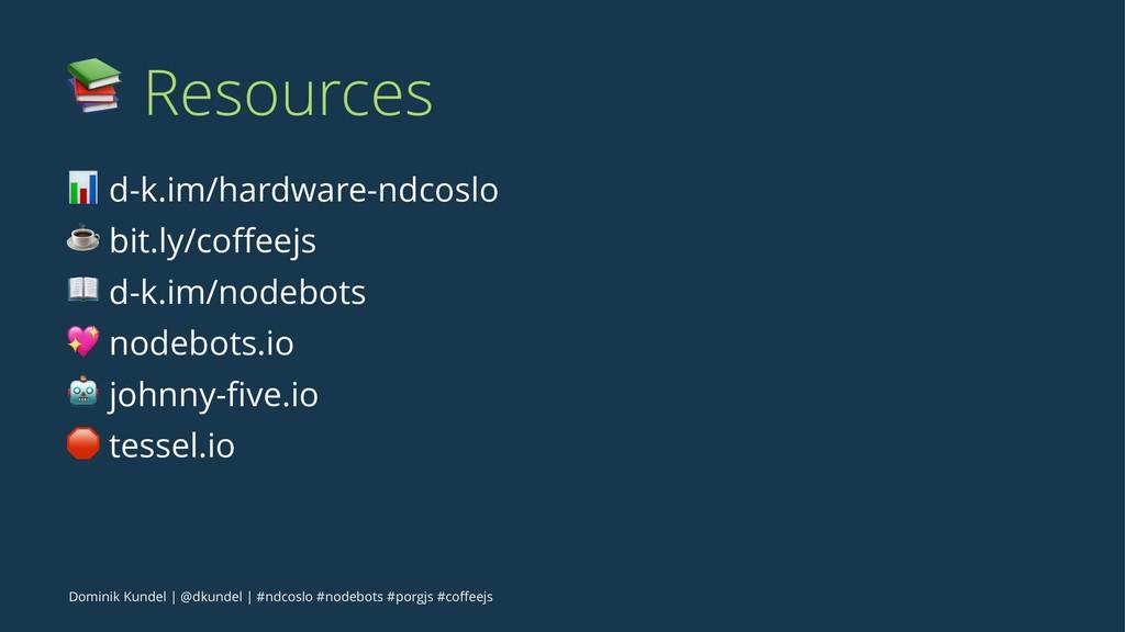 ! Resources ! d-k.im/hardware-ndcoslo ☕ bit.ly/...