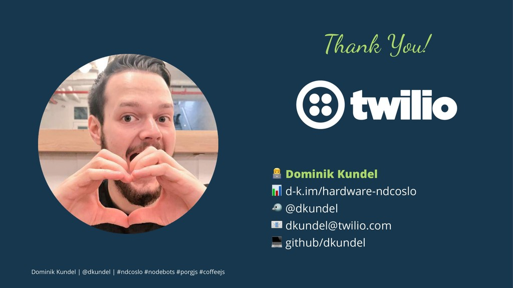 "Thank You! ! Dominik Kundel "" d-k.im/hardware-n..."