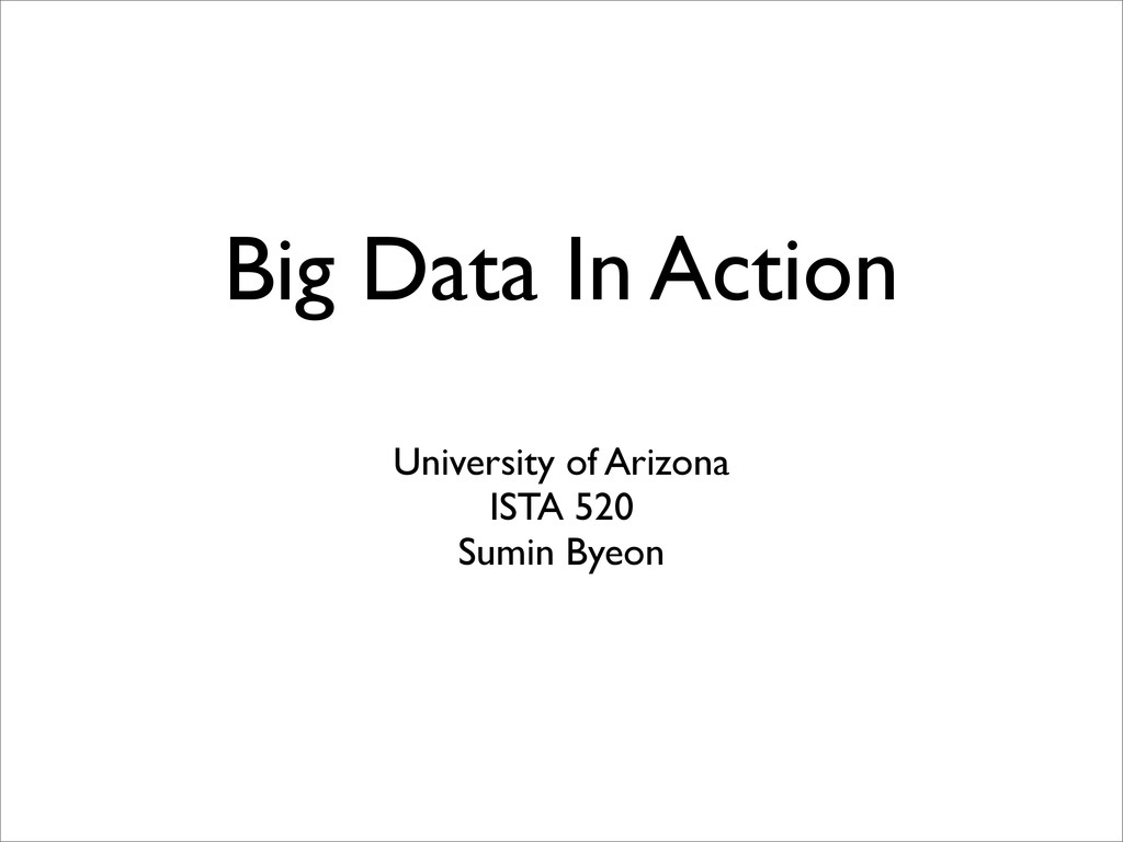 Big Data In Action University of Arizona ISTA 5...