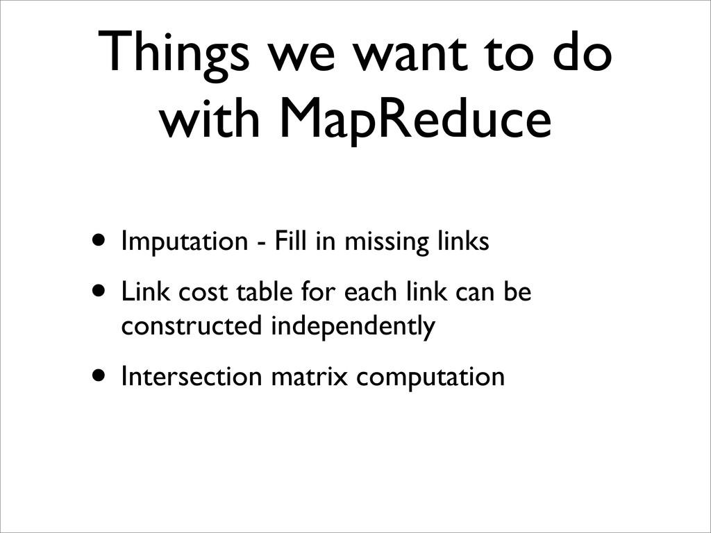 Things we want to do with MapReduce • Imputatio...