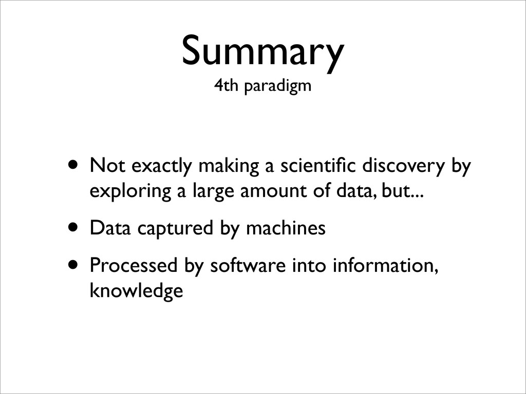 Summary 4th paradigm • Not exactly making a sci...