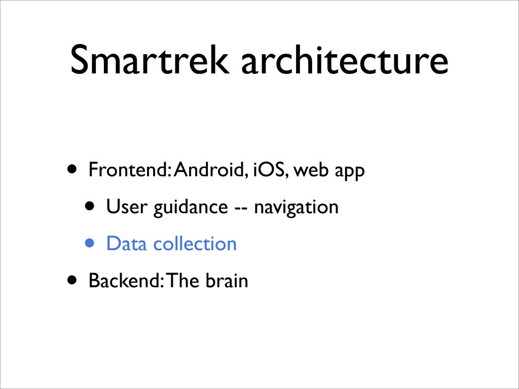 Smartrek architecture • Frontend: Android, iOS,...