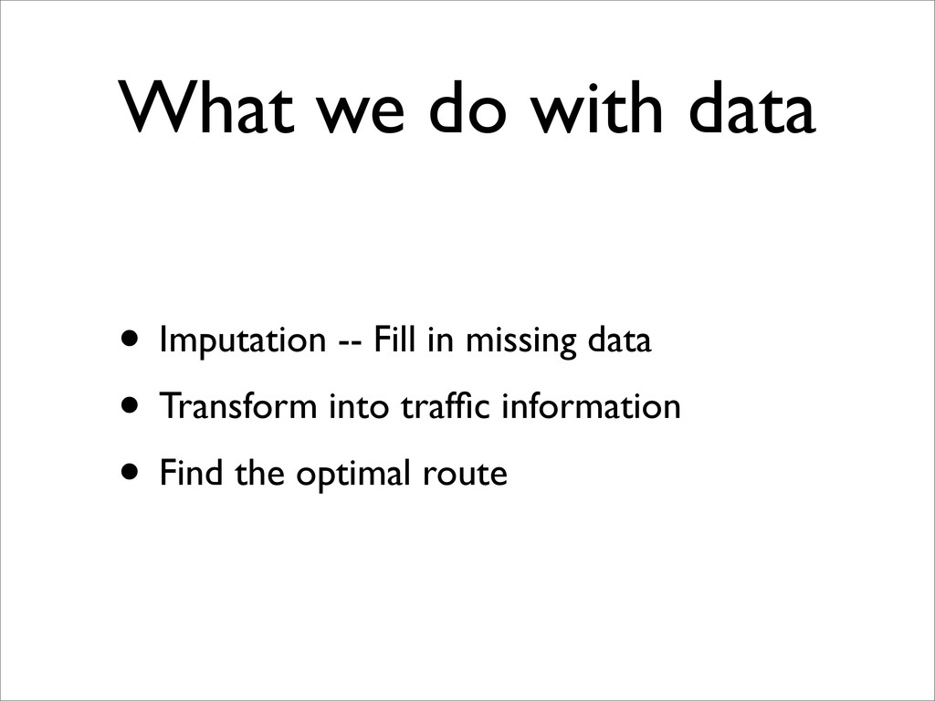What we do with data • Imputation -- Fill in mi...