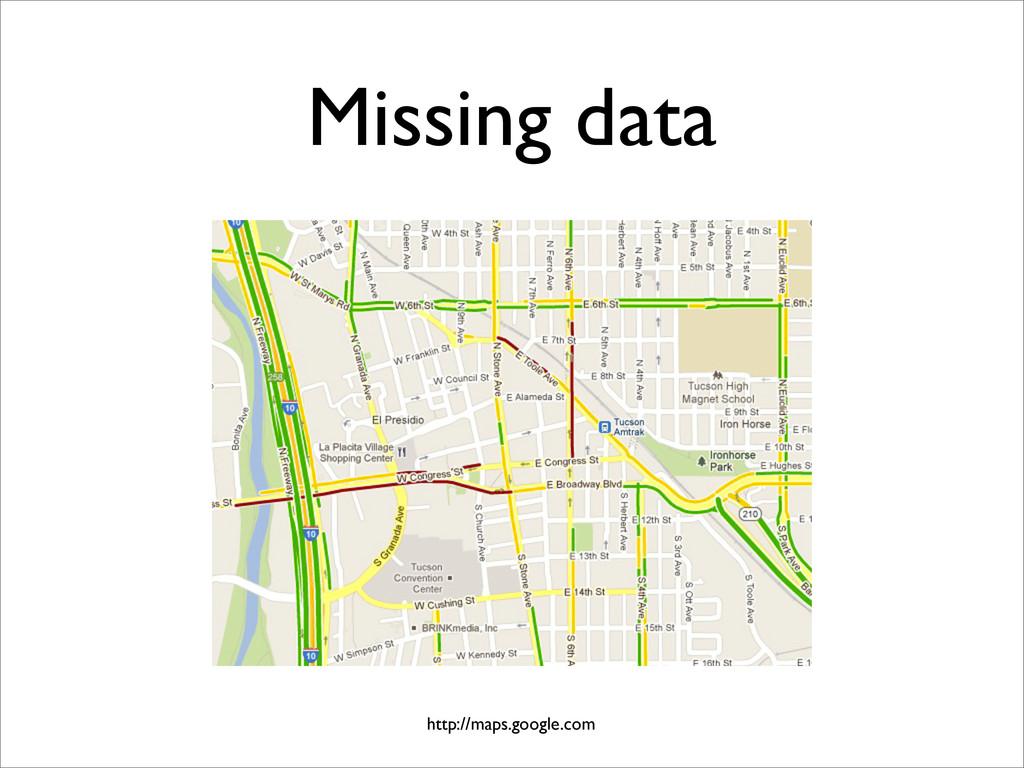 Missing data http://maps.google.com