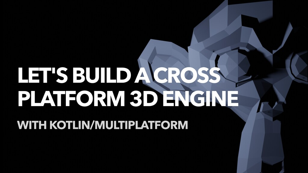 LET'S BUILD A CROSS PLATFORM 3D ENGINE WITH KOT...