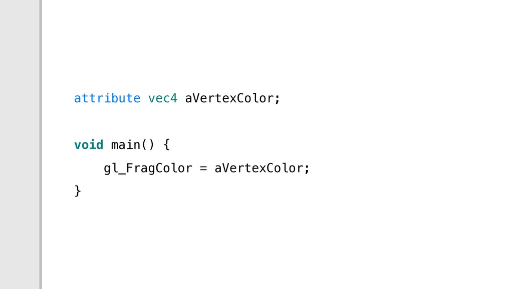 attribute vec4 aVertexColor; void main() { gl_F...