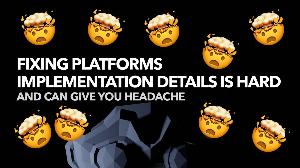 FIXING PLATFORMS IMPLEMENTATION DETAILS IS HARD...