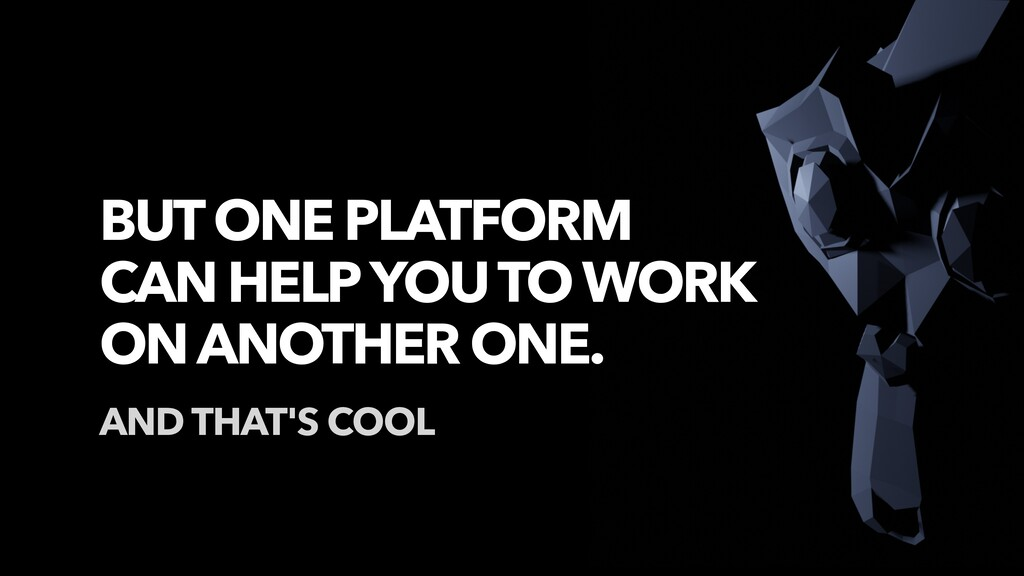 BUT ONE PLATFORM CAN HELP YOU TO WORK ON ANOTHE...