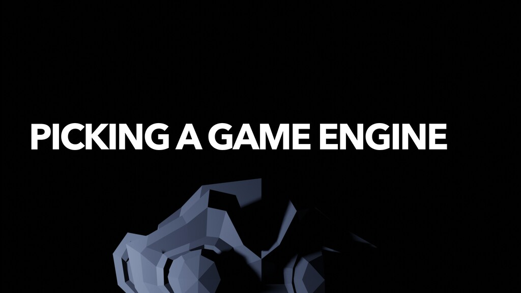 PICKING A GAME ENGINE