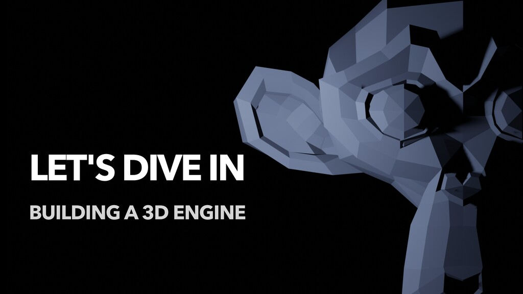 LET'S DIVE IN BUILDING A 3D ENGINE