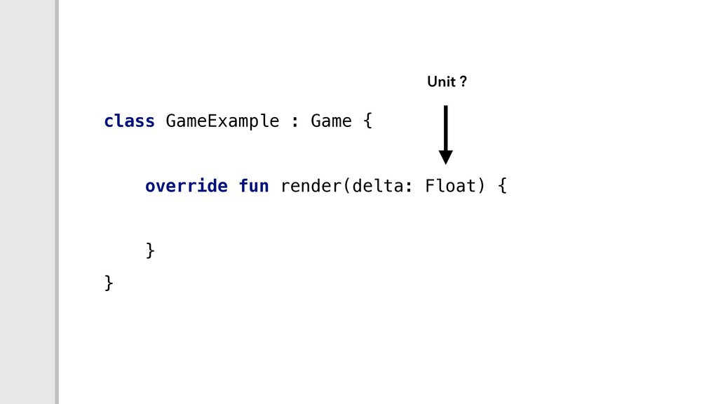 class GameExample : Game { override fun render(...