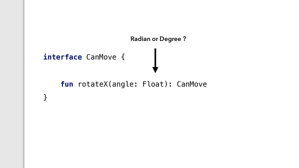 interface CanMove { fun rotateX(angle: Float): ...