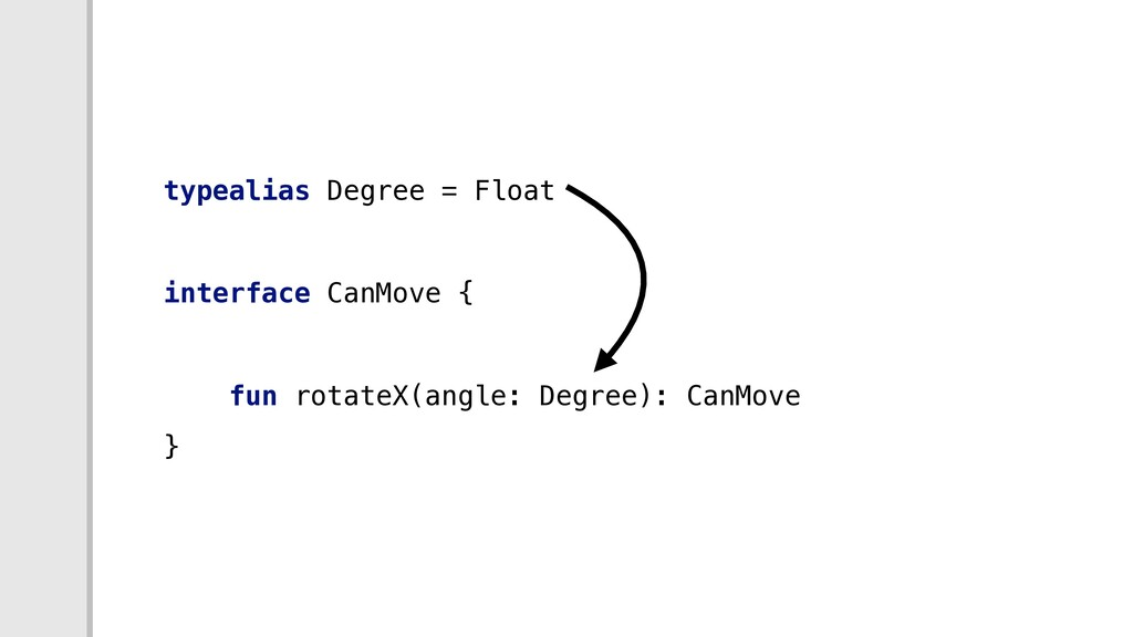 typealias Degree = Float interface CanMove { fu...