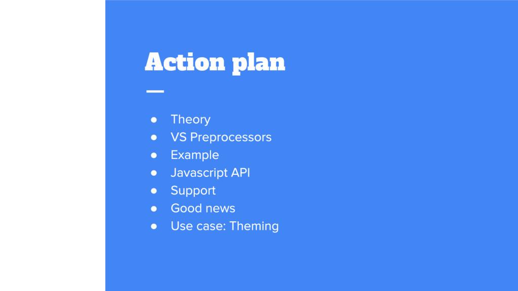 Action plan ● ● ● ● ● ● ●