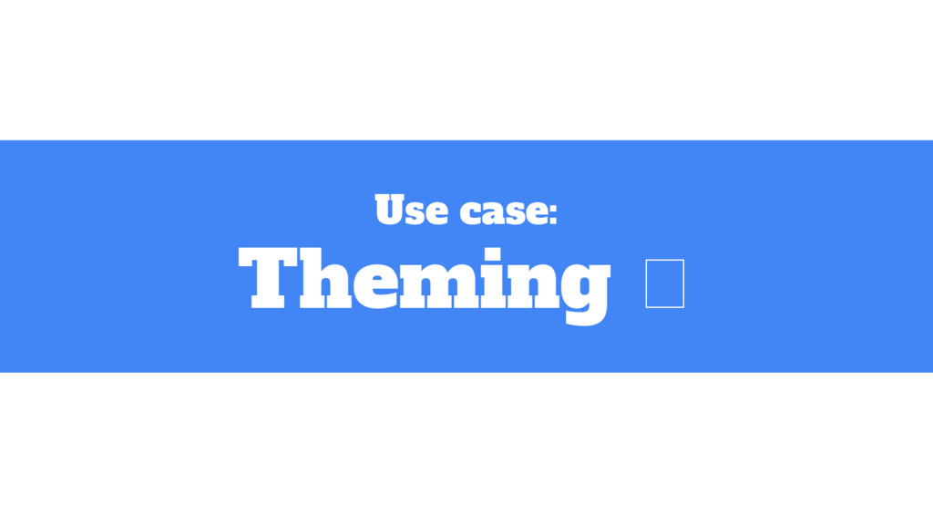 Use case: Theming