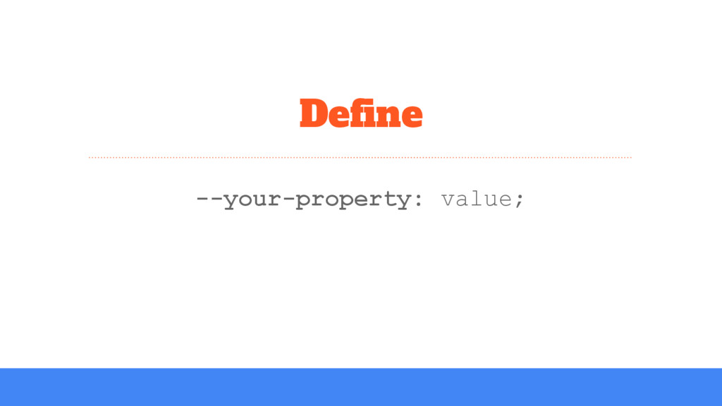 Define --your-property: value;