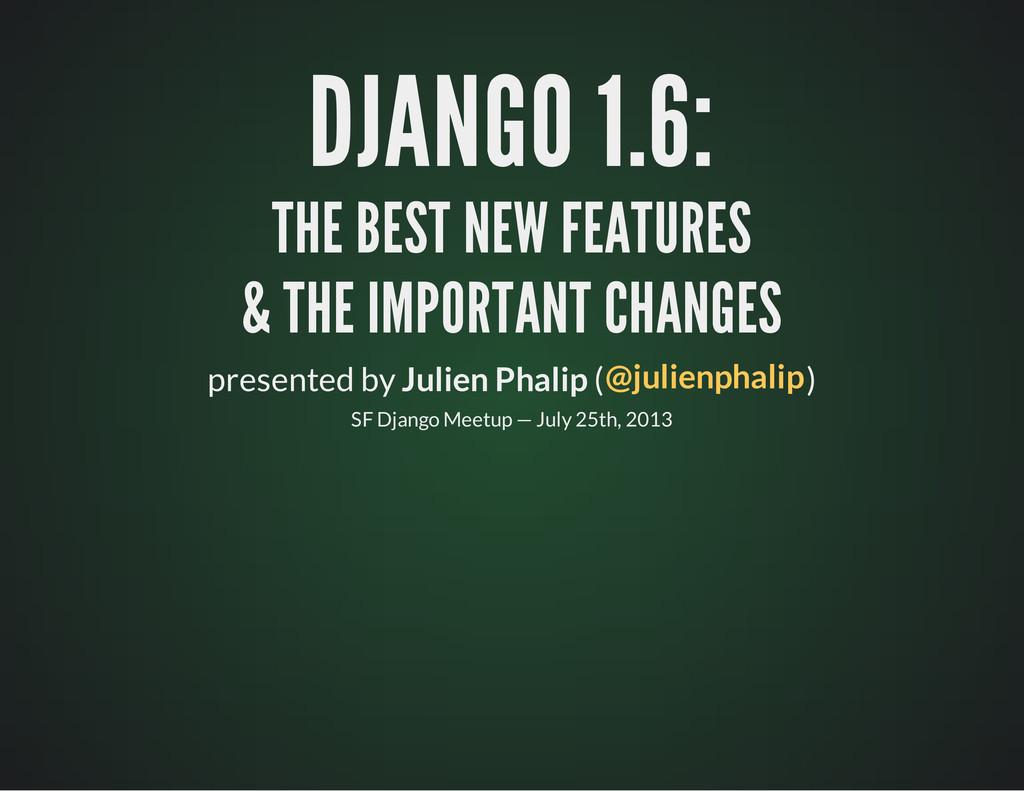 DJANGO 1.6: DJANGO 1.6: THE BEST NEW FEATURES T...