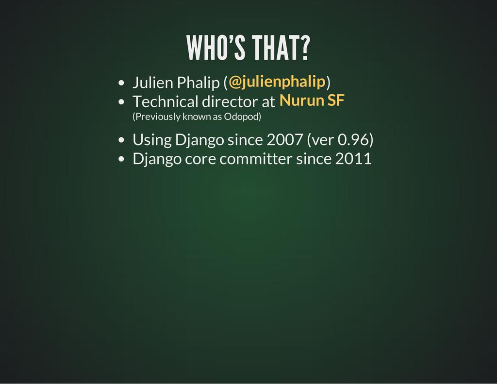 WHO'S THAT? WHO'S THAT? Julien Phalip ( ) Techn...
