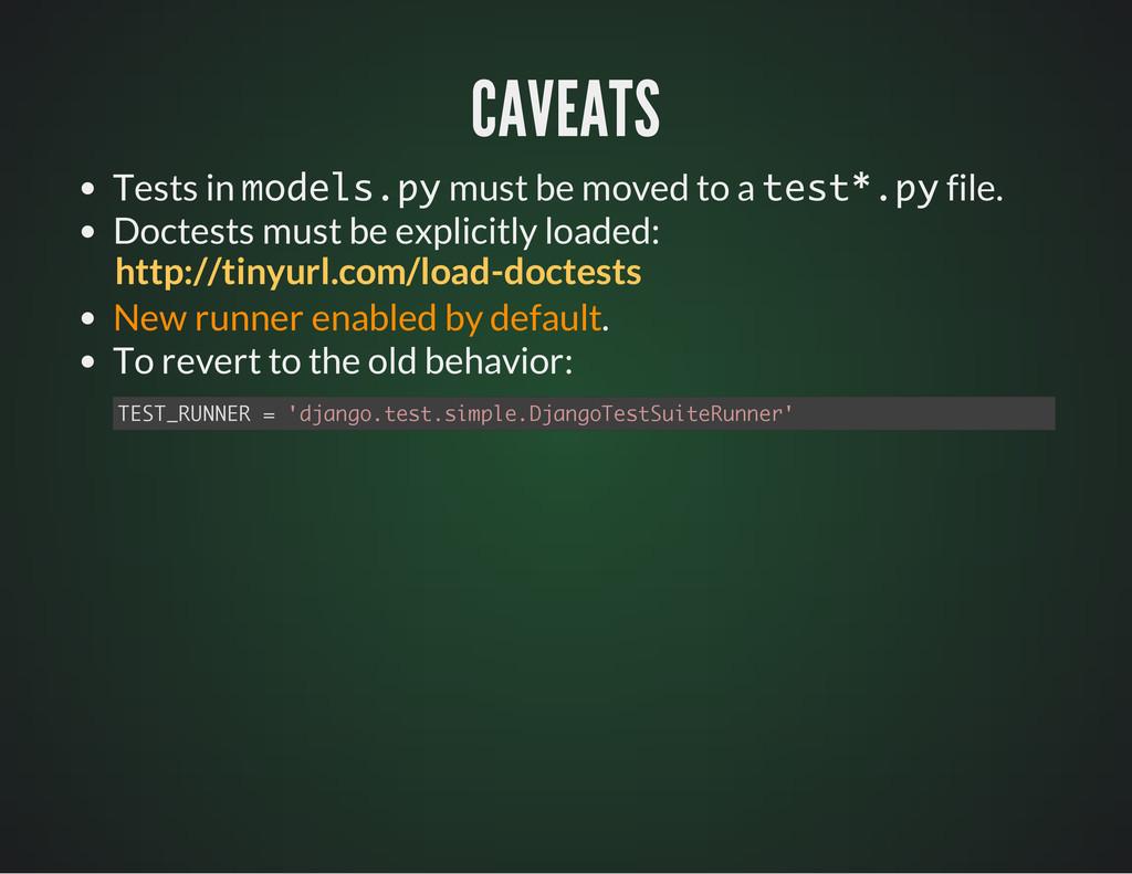 CAVEATS CAVEATS Tests in m o d e l s . p y must...