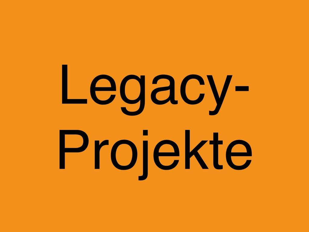 Legacy- Projekte