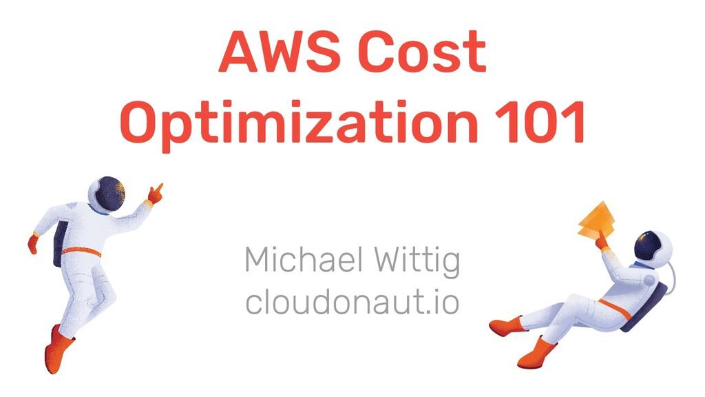 AWS Cost Optimization 101 Michael Wittig cloudo...