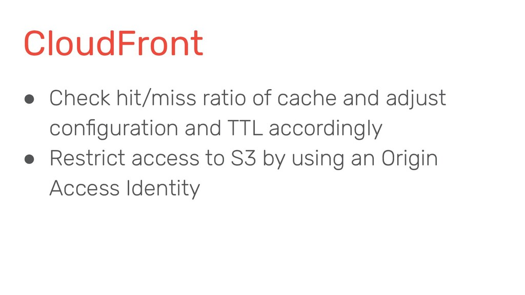 CloudFront ● Check hit/miss ratio of cache and ...