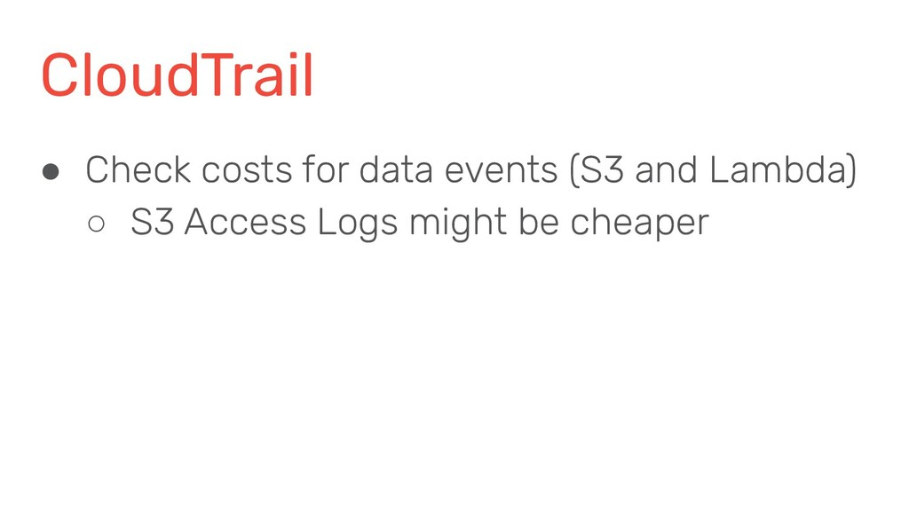 CloudTrail ● Check costs for data events (S3 an...