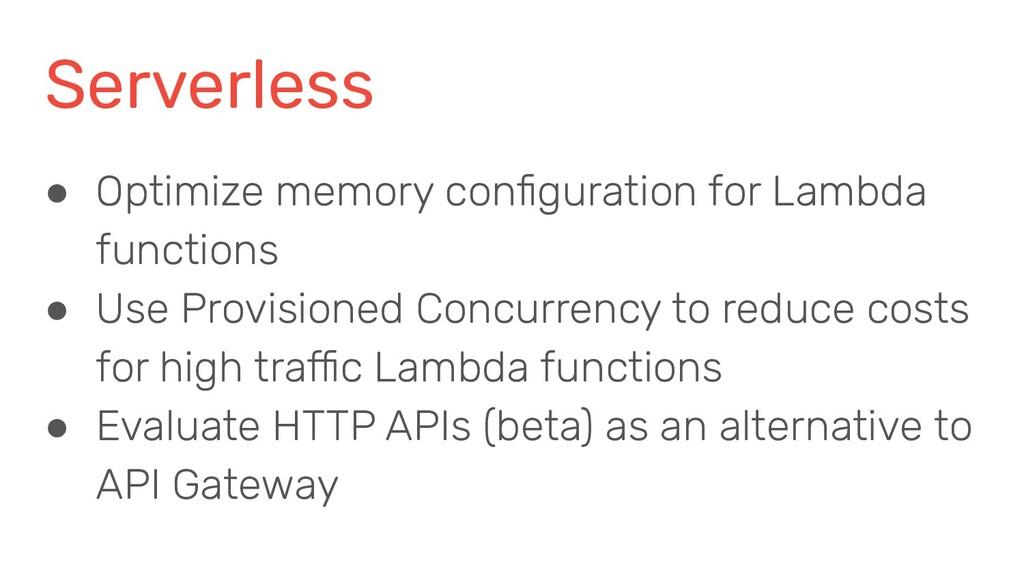 Serverless ● Optimize memory configuration for L...