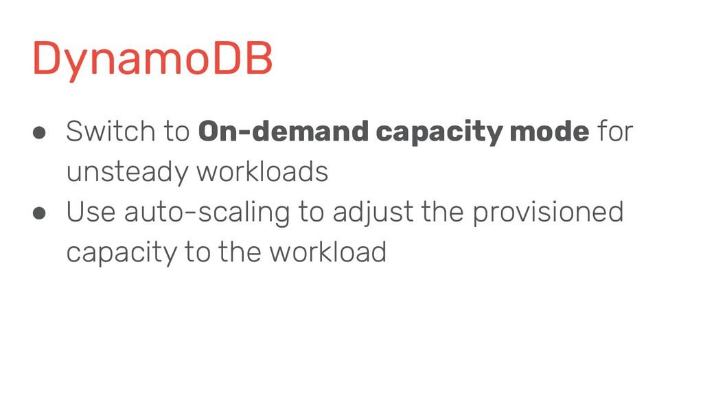 DynamoDB ● Switch to On-demand capacity mode fo...