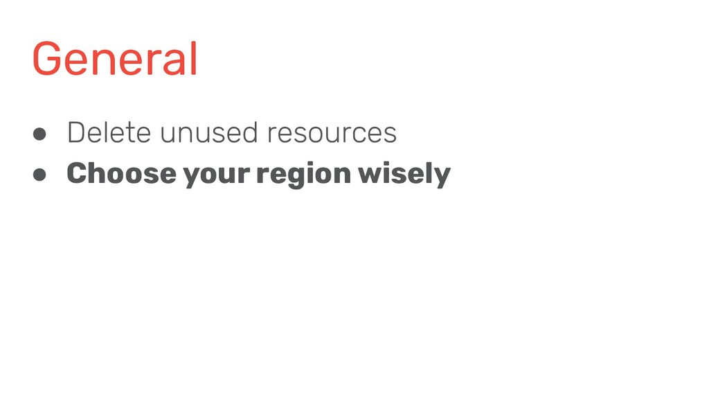 General ● Delete unused resources ● Choose your...