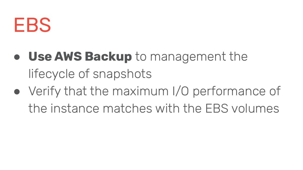 EBS ● Use AWS Backup to management the lifecycl...
