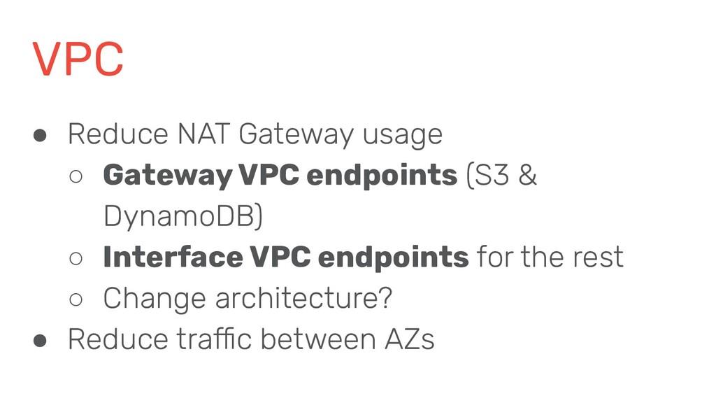 VPC ● Reduce NAT Gateway usage ○ Gateway VPC en...